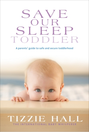 Tizzie Hall - Save Our Sleep ® - Toddler - Sleep and Behaviour - The International Baby Whisperer